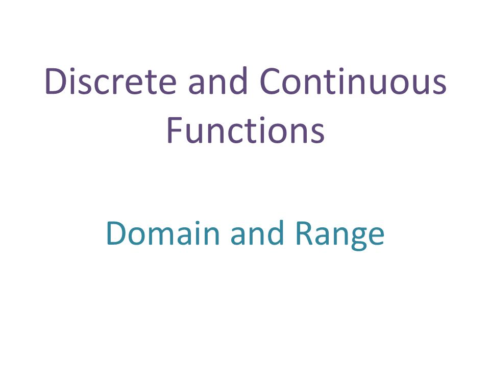 Discrete and Continuous Functions Domain and Range