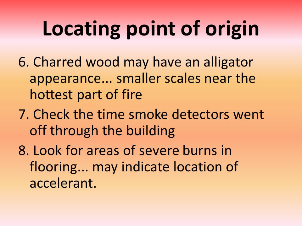Locating point of origin 6. Charred wood may have an alligator appearance...