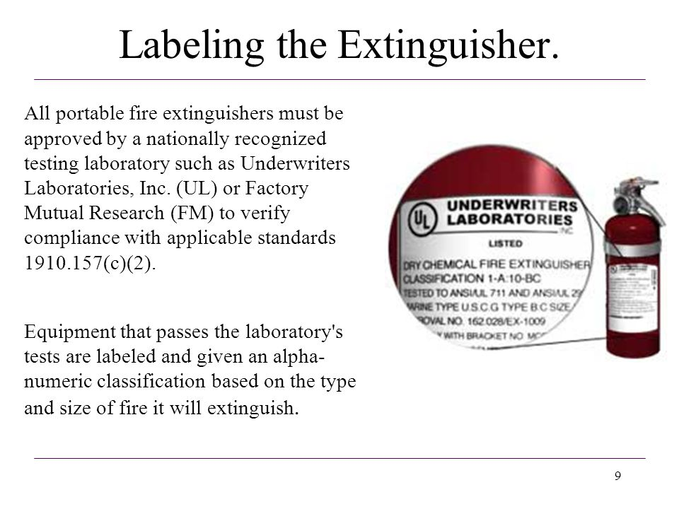 9 Labeling the Extinguisher. All portable fire extinguishers must be approved by a nationally recognized testing laboratory such as Underwriters Labor