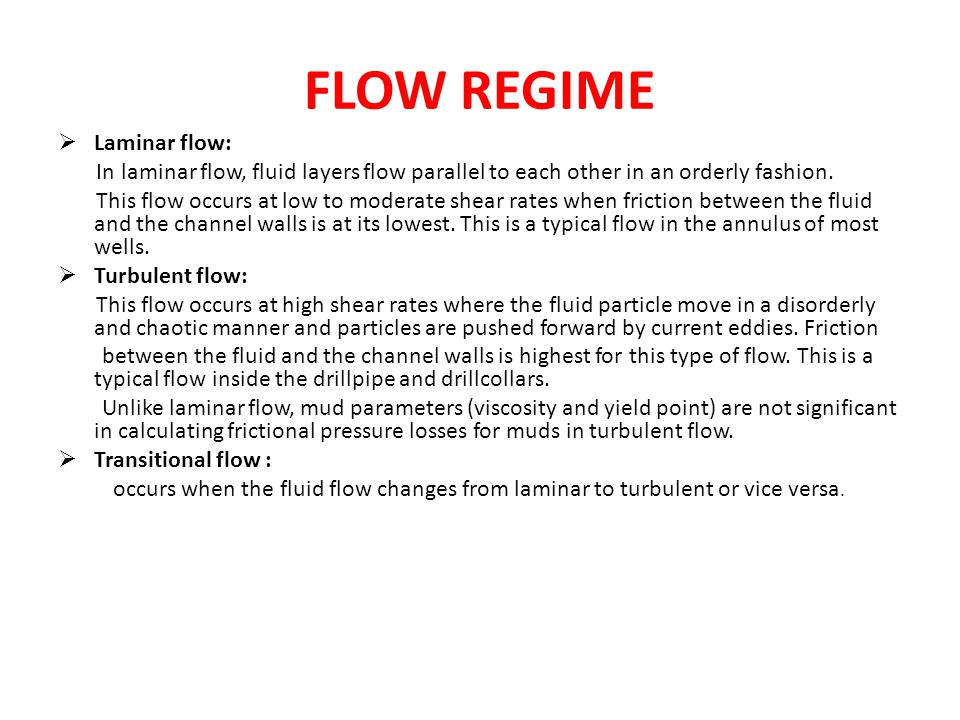 FLOW REGIME  Laminar flow: In laminar flow, fluid layers flow parallel to each other in an orderly fashion. This flow occurs at low to moderate shear
