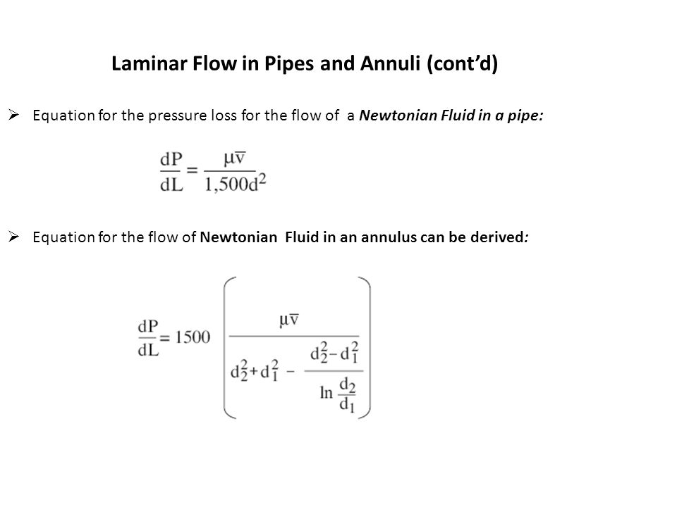Laminar Flow in Pipes and Annuli (cont'd)  Equation for the pressure loss for the flow of a Newtonian Fluid in a pipe:  Equation for the flow of New