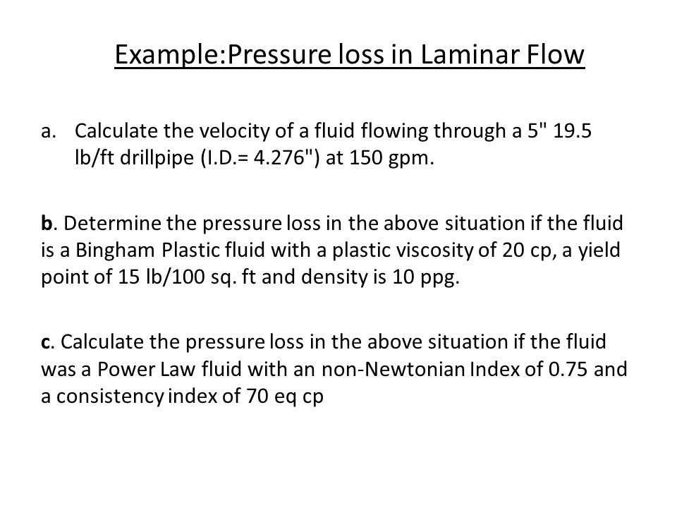 Example:Pressure loss in Laminar Flow a.Calculate the velocity of a fluid flowing through a 5