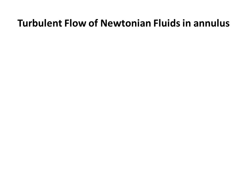 Turbulent Flow of Newtonian Fluids in annulus