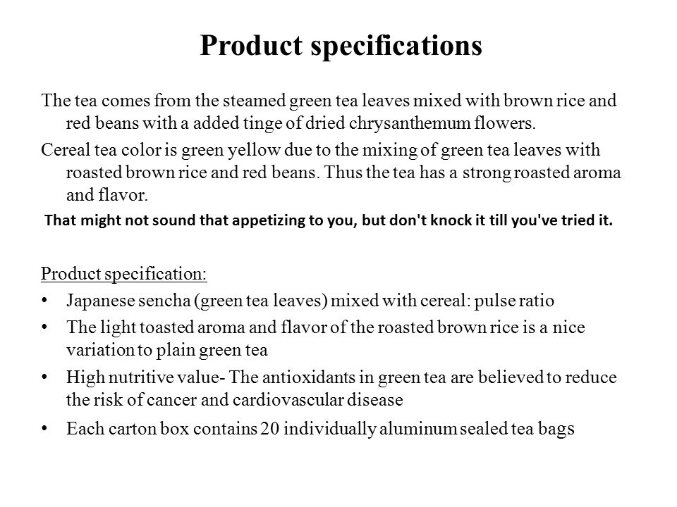 Product specifications The tea comes from the steamed green tea leaves mixed with brown rice and red beans with a added tinge of dried chrysanthemum flowers.