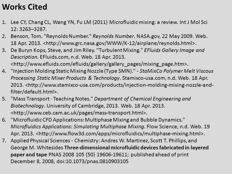 1.Lee CY, Chang CL, Wang YN, Fu LM (2011) Microfluidic mixing: a review. Int J Mol Sci 12: 3263–3287. 2.Benson, Tom.