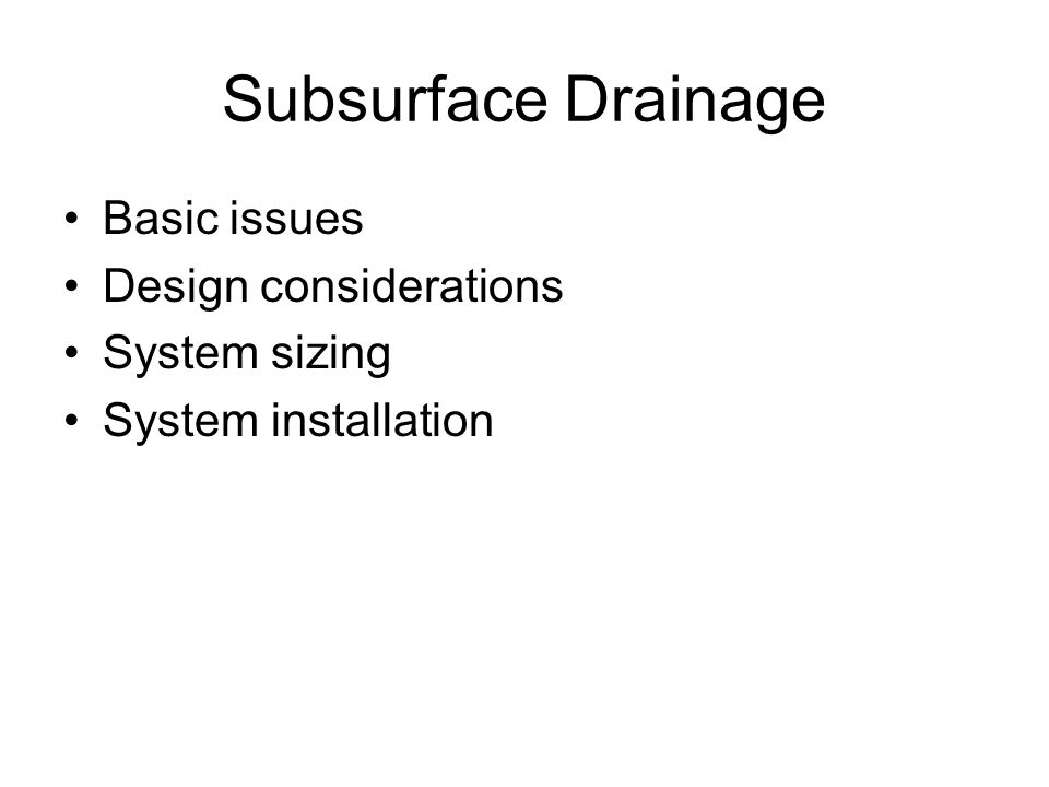 Subsurface Drainage Basic issues Design considerations System sizing System installation