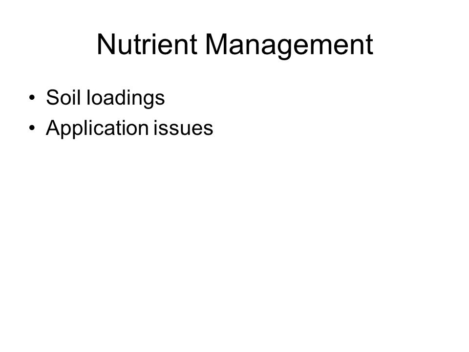Nutrient Management Soil loadings Application issues