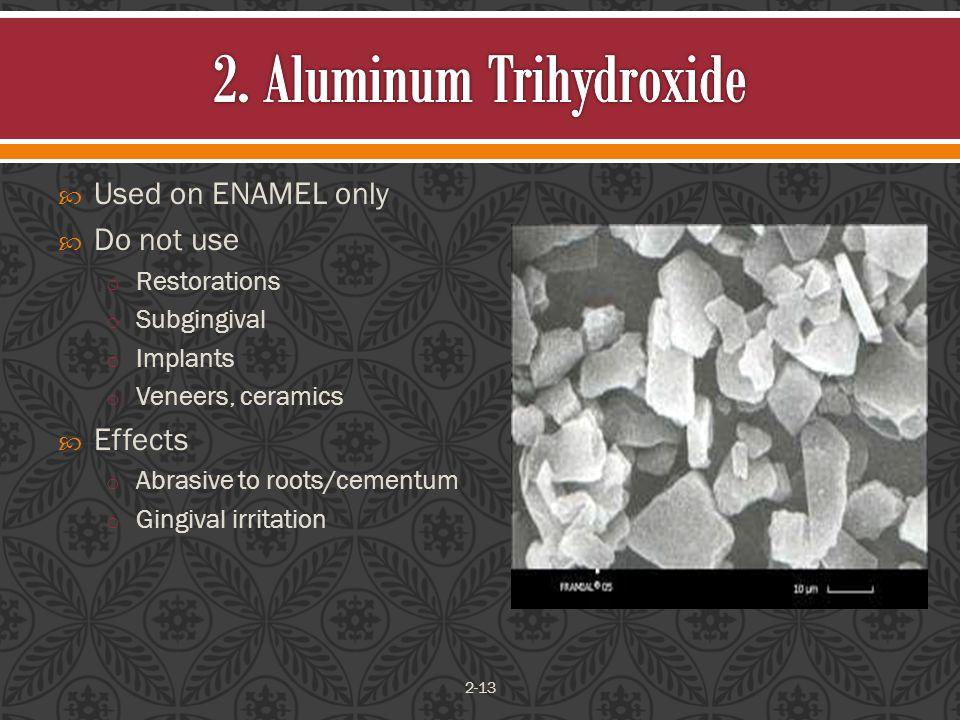  Used on ENAMEL only  Do not use o Restorations o Subgingival o Implants o Veneers, ceramics  Effects o Abrasive to roots/cementum o Gingival irritation 2-13