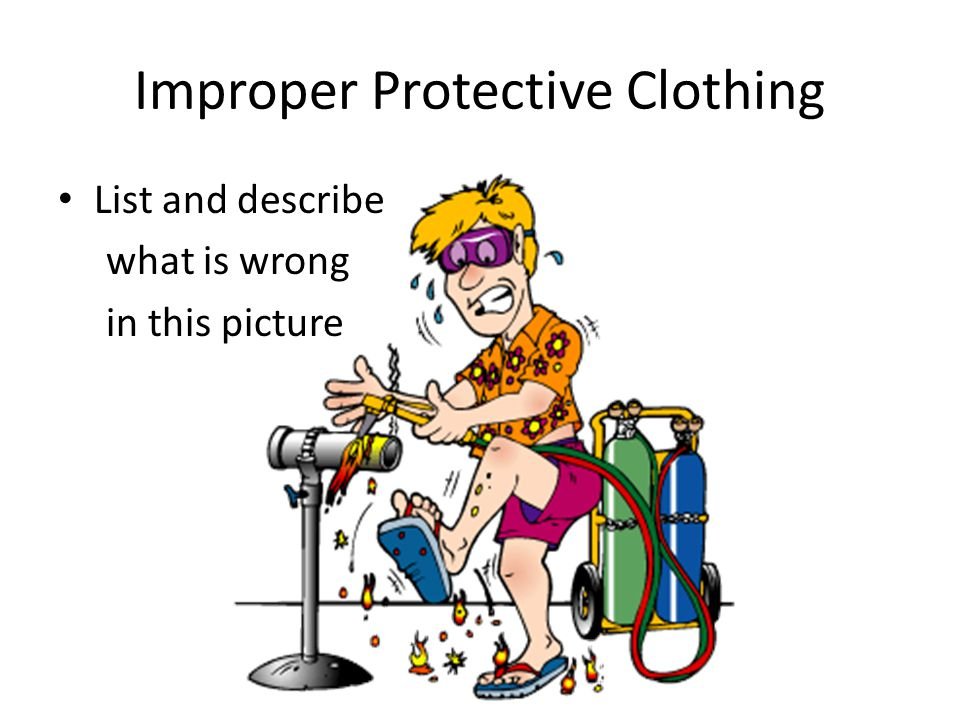 Improper Protective Clothing List and describe what is wrong in this picture