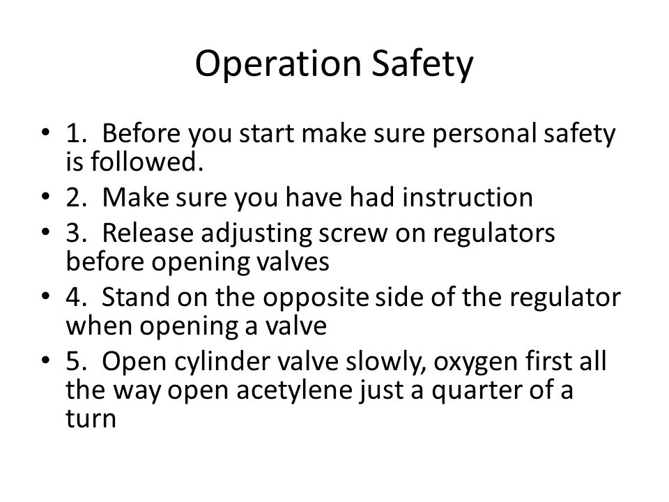 Operation Safety 1. Before you start make sure personal safety is followed. 2. Make sure you have had instruction 3. Release adjusting screw on regula