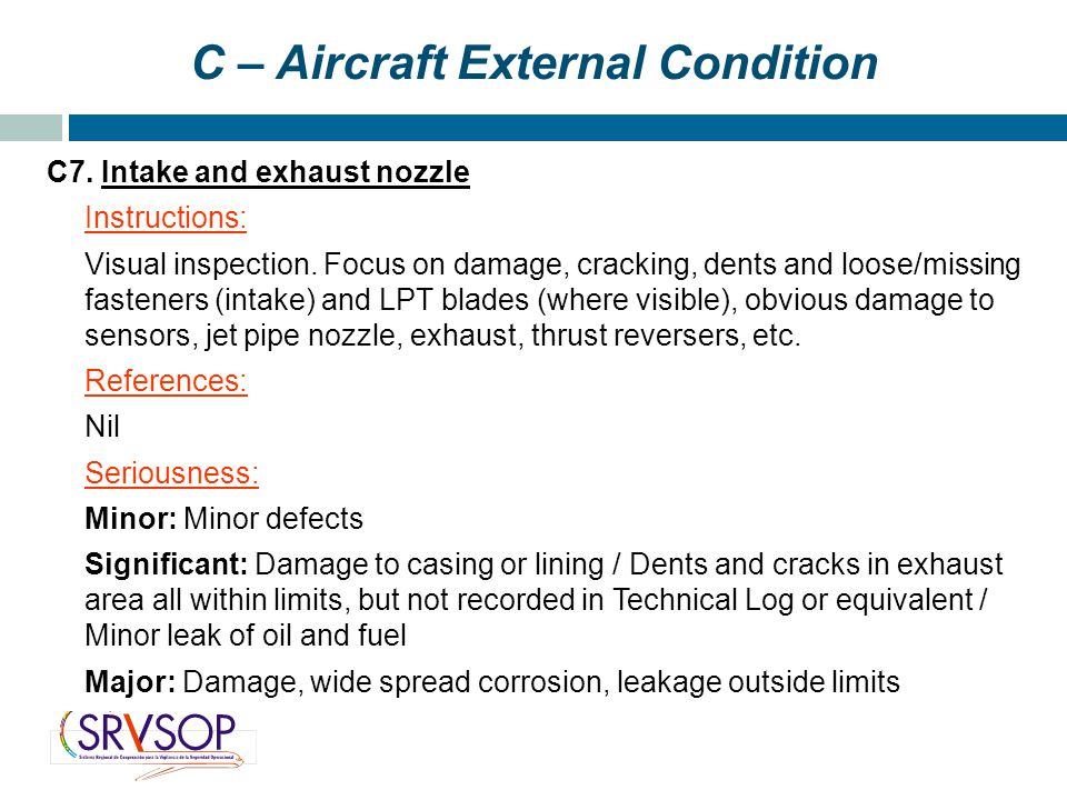 C – Aircraft External Condition C7. Intake and exhaust nozzle Instructions: Visual inspection.