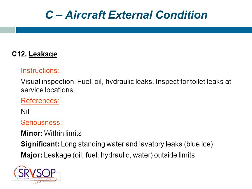 C – Aircraft External Condition C12. Leakage Instructions: Visual inspection.