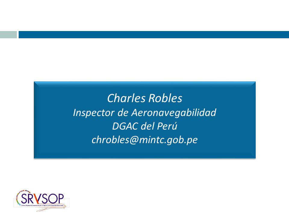 Charles Robles Inspector de Aeronavegabilidad DGAC del Perú chrobles@mintc.gob.pe Charles Robles Inspector de Aeronavegabilidad DGAC del Perú chrobles@mintc.gob.pe
