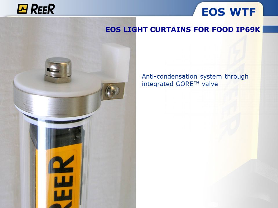 Anti-condensation system through integrated GORE™ valve EOS WTF EOS LIGHT CURTAINS FOR FOOD IP69K