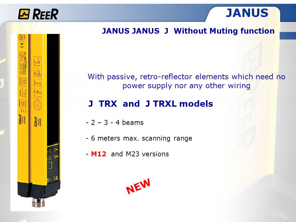 JANUS JANUS JANUS J Without Muting function With passive, retro-reflector elements which need no power supply nor any other wiring J TRX and J TRXL models - 2 – 3 - 4 beams - 6 meters max.
