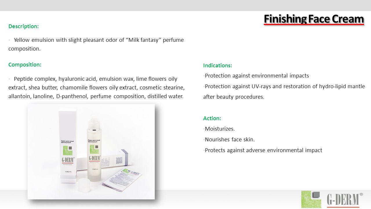 Finishing Face Cream Description: Yellow emulsion with slight pleasant odor of Milk fantasy perfume composition.