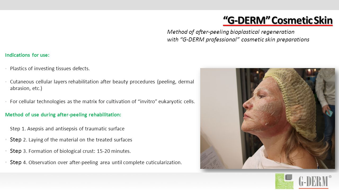 G-DERM Cosmetic Skin Indications for use: Plastics of investing tissues defects.