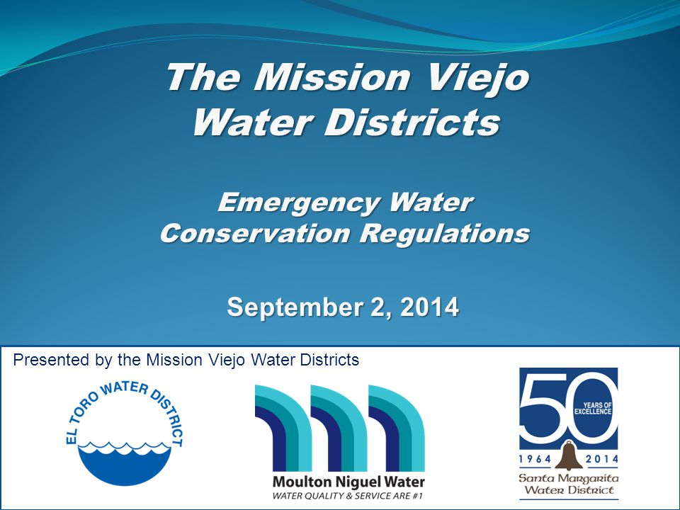The Mission Viejo Water Districts Emergency Water Conservation Regulations September 2, 2014 Presented by the Mission Viejo Water Districts