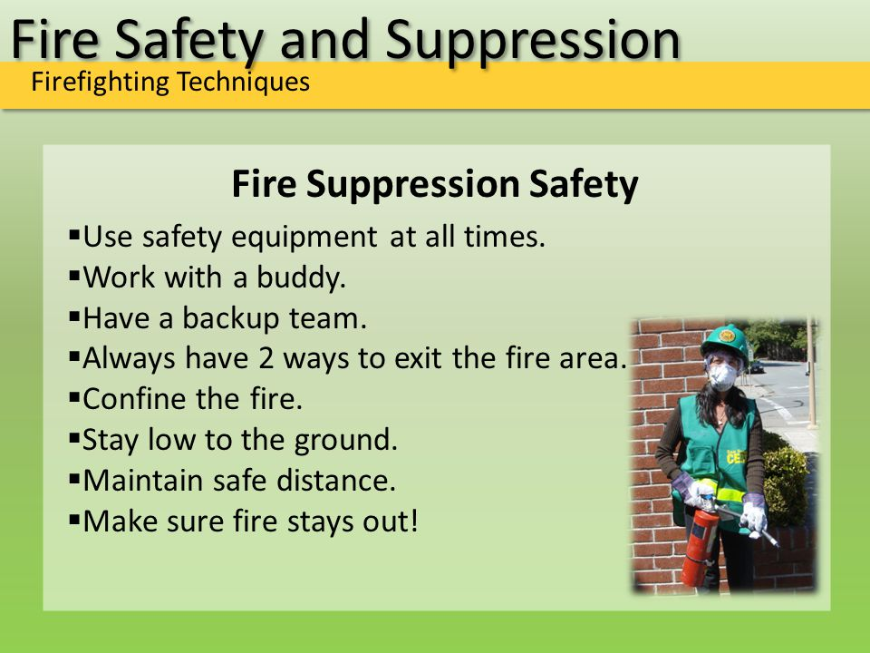 Fire Safety and Suppression Firefighting Techniques  Use safety equipment at all times.
