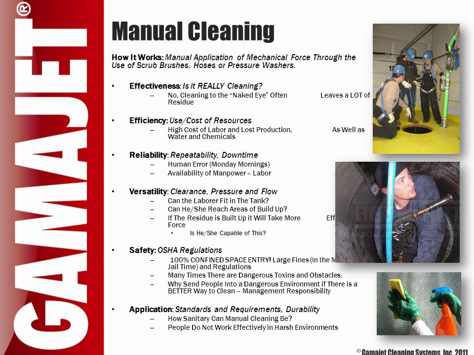 Manual Cleaning How It Works: Manual Application of Mechanical Force Through the Use of Scrub Brushes, Hoses or Pressure Washers. Effectiveness: Is it