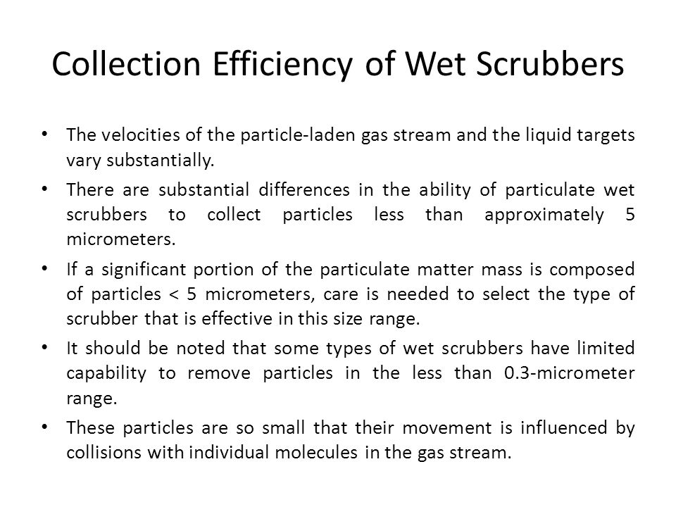 Collection Efficiency of Wet Scrubbers The velocities of the particle-laden gas stream and the liquid targets vary substantially.