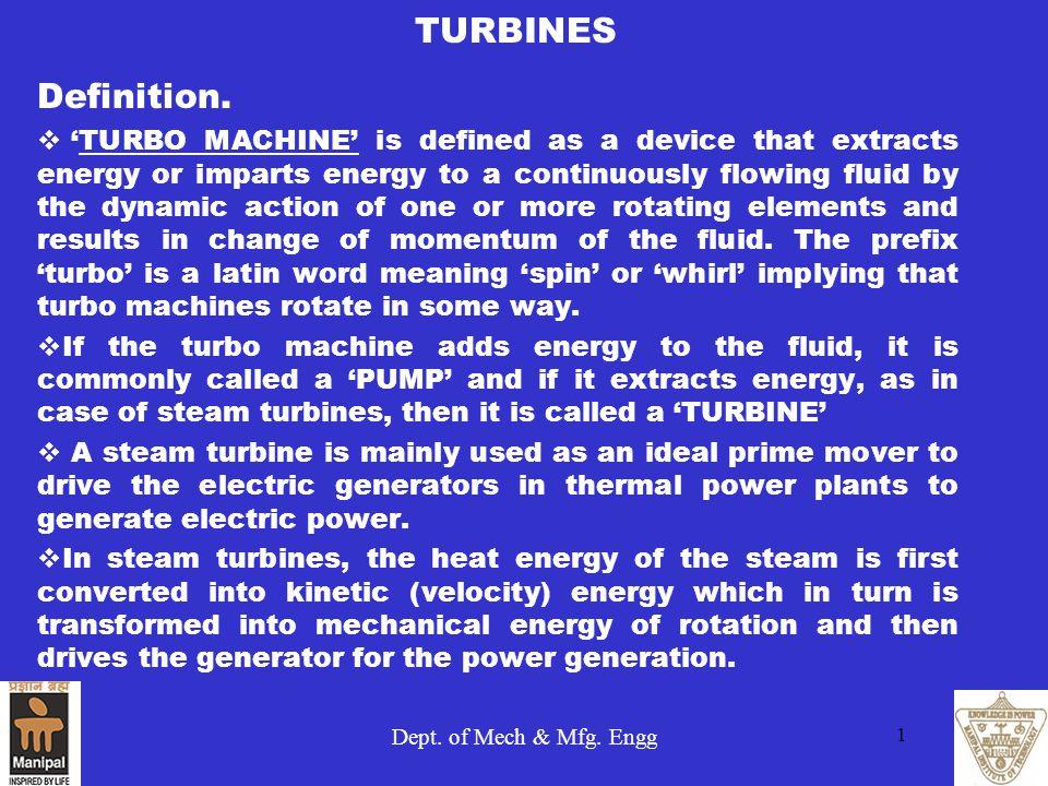 Dept.of Mech & Mfg. Engg 1 TURBINES Definition.
