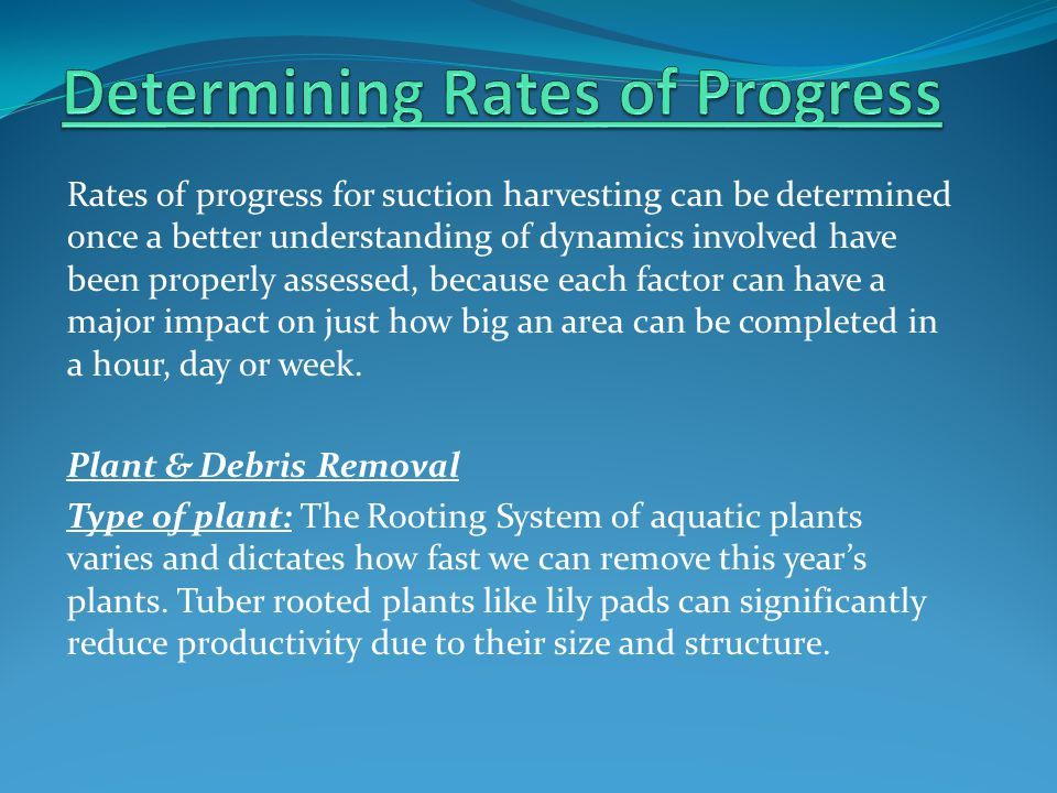 Rates of progress for suction harvesting can be determined once a better understanding of dynamics involved have been properly assessed, because each factor can have a major impact on just how big an area can be completed in a hour, day or week.