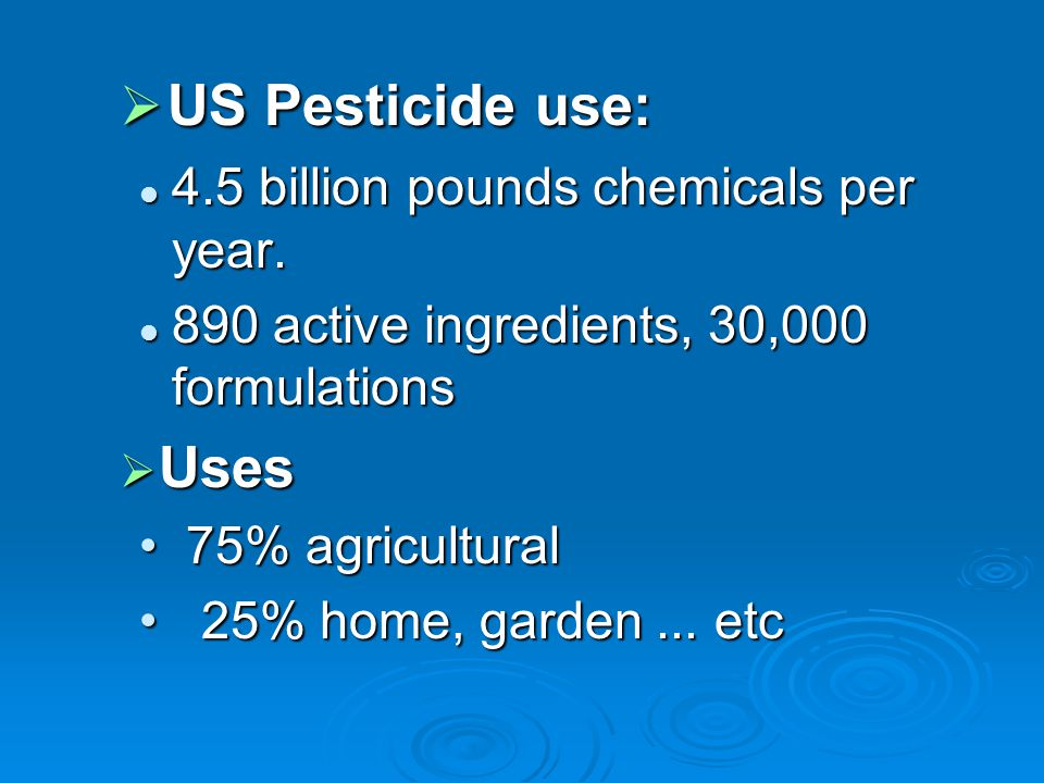  US Pesticide use: 4.5 billion pounds chemicals per year.