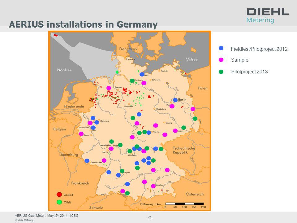 AERIUS Gas Meter, May, 9 th 2014 - ICSG © Diehl Metering 21 AERIUS installations in Germany Fieldtest/Pilotproject 2012 Sample Pilotproject 2013