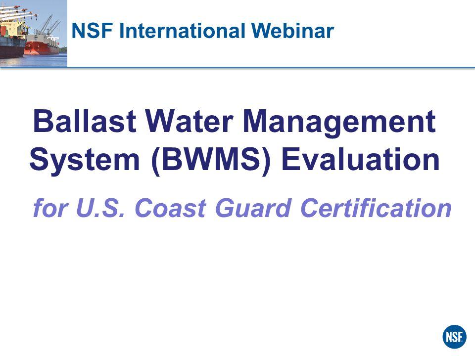 NSF International Webinar Ballast Water Management System (BWMS) Evaluation for U.S.