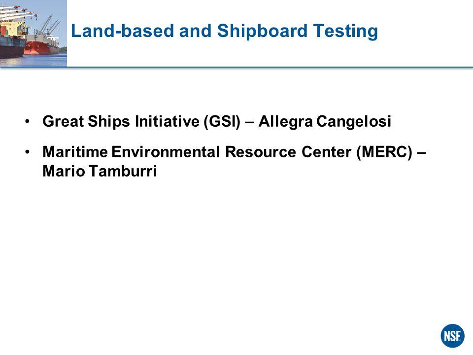 Land-based and Shipboard Testing Great Ships Initiative (GSI) – Allegra Cangelosi Maritime Environmental Resource Center (MERC) – Mario Tamburri