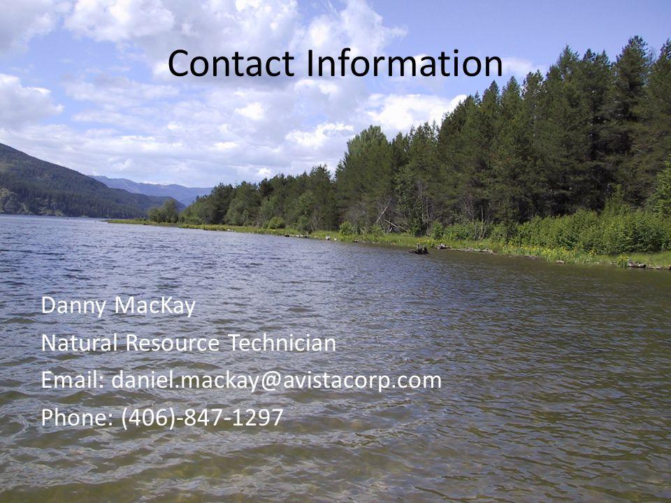 Contact Information Danny MacKay Natural Resource Technician Email: daniel.mackay@avistacorp.com Phone: (406)-847-1297