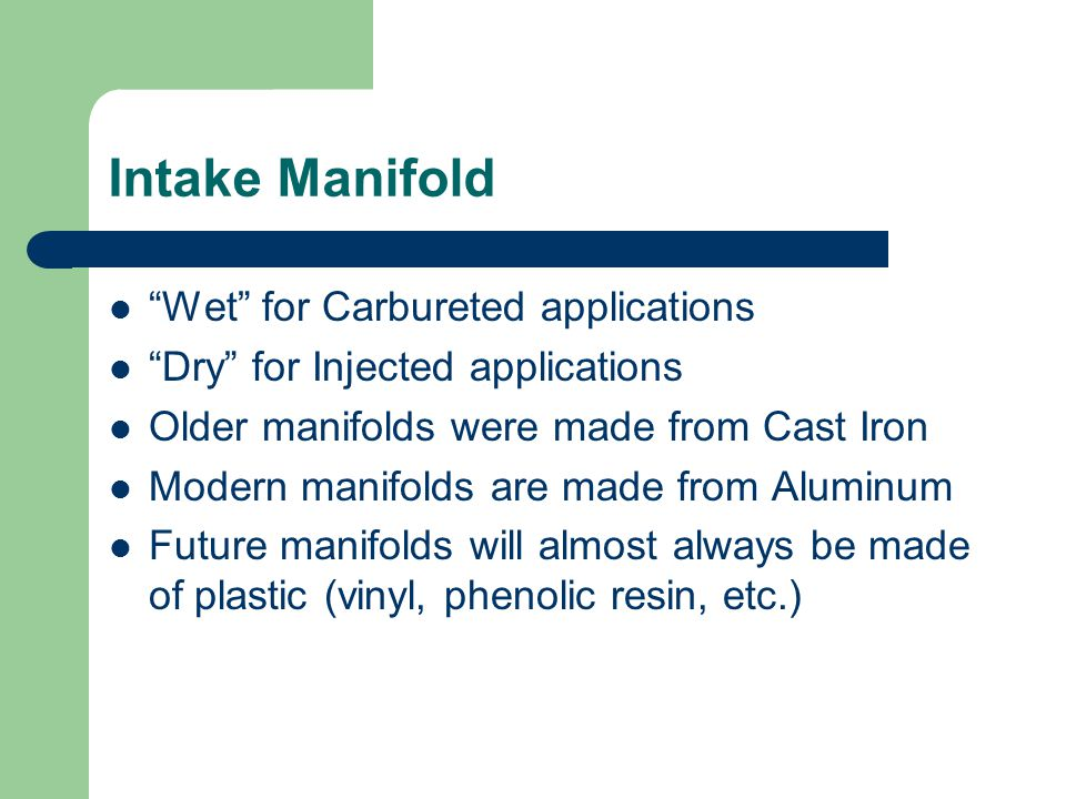 """Intake Manifold """"Wet"""" for Carbureted applications """"Dry"""" for Injected applications Older manifolds were made from Cast Iron Modern manifolds are made f"""