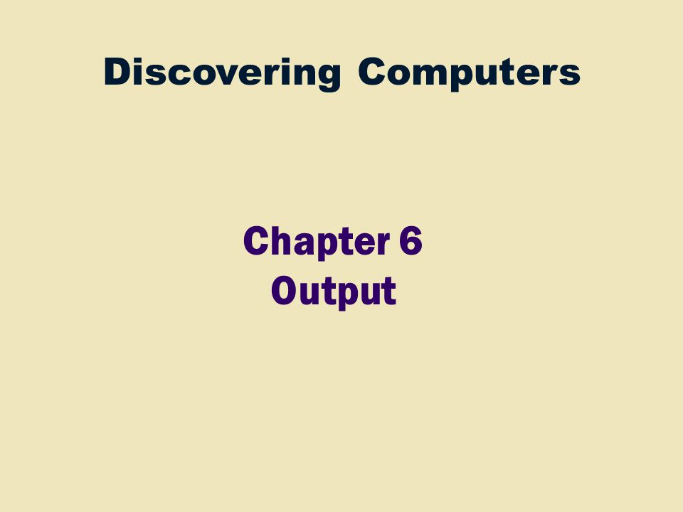 Discovering Computers Chapter 6 Output
