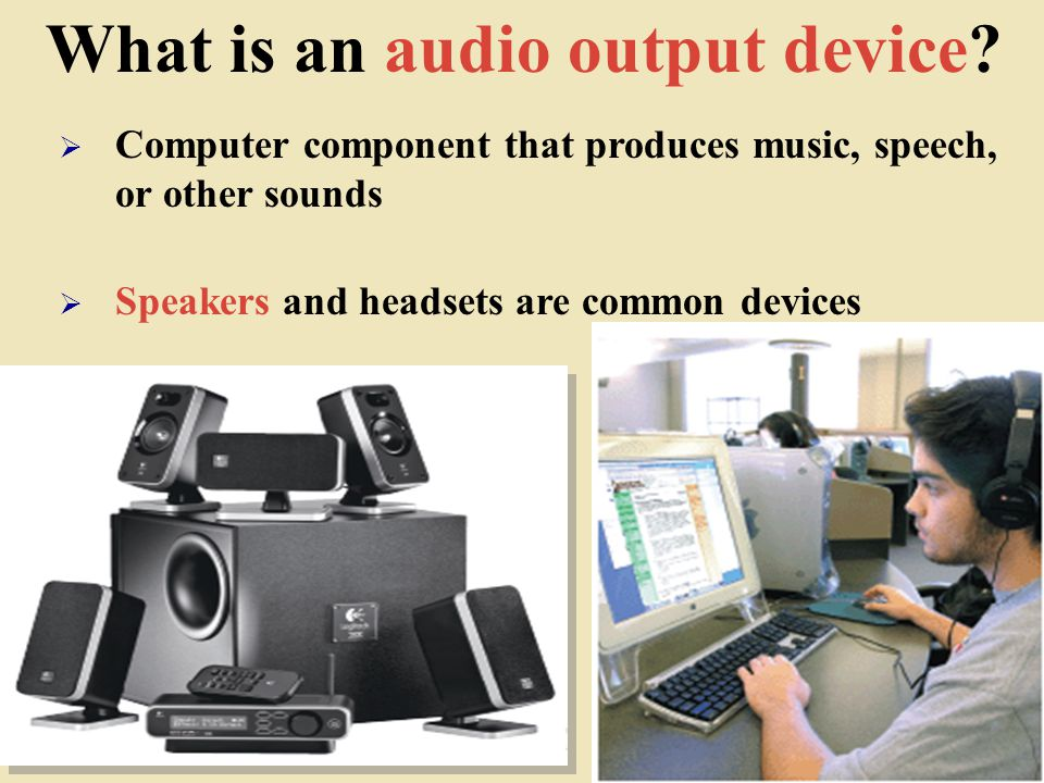 What is an audio output device.