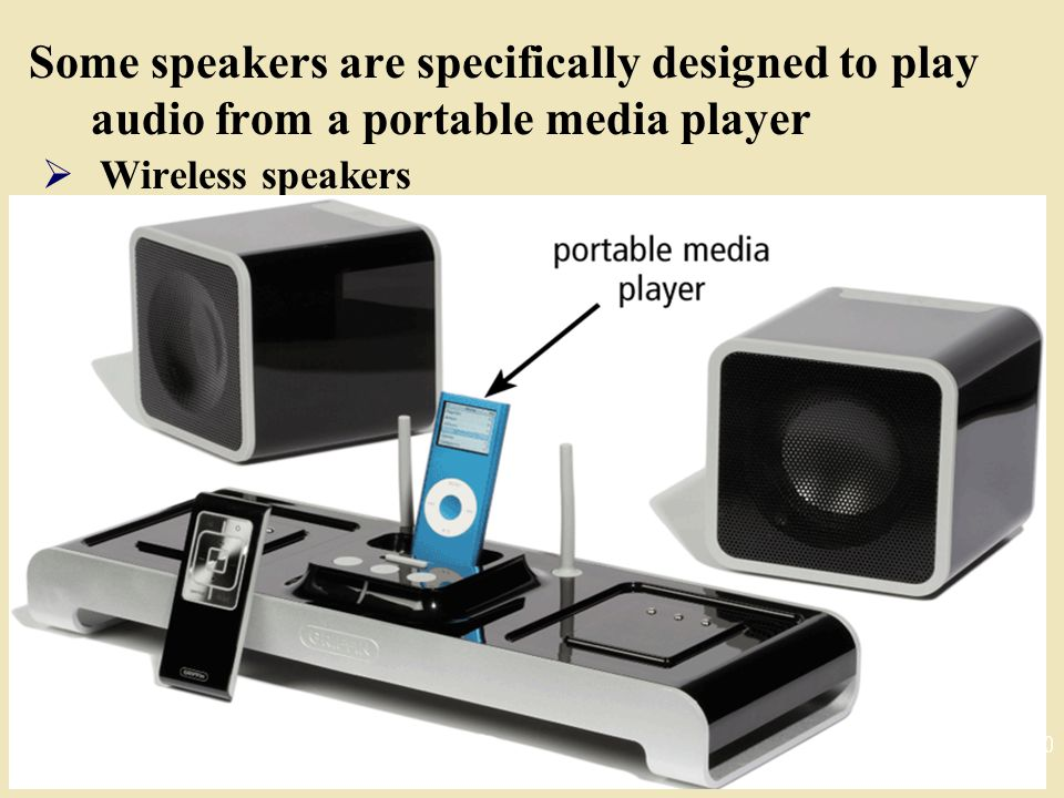 Some speakers are specifically designed to play audio from a portable media player  Wireless speakers 30