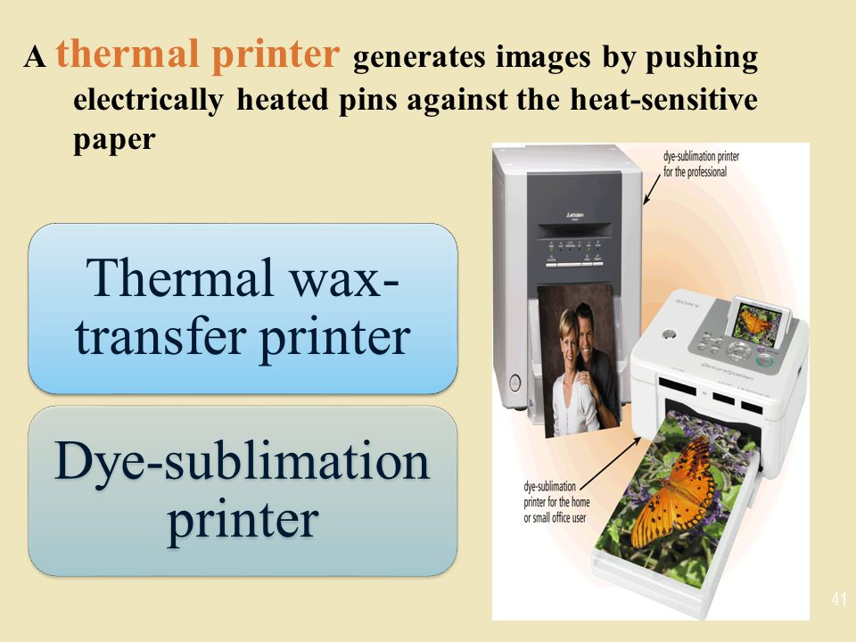 A thermal printer generates images by pushing electrically heated pins against the heat-sensitive paper 41 Thermal wax- transfer printer Dye-sublimation printer