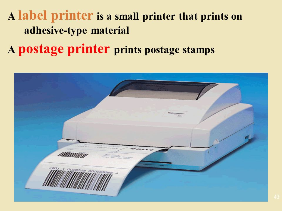 A label printer is a small printer that prints on adhesive-type material A postage printer prints postage stamps 43