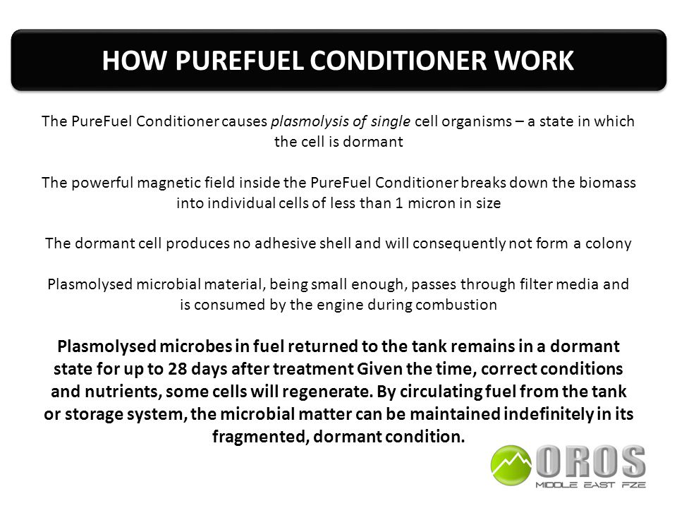 HOW PUREFUEL CONDITIONER WORK The PureFuel Conditioner causes plasmolysis of single cell organisms – a state in which the cell is dormant The powerful