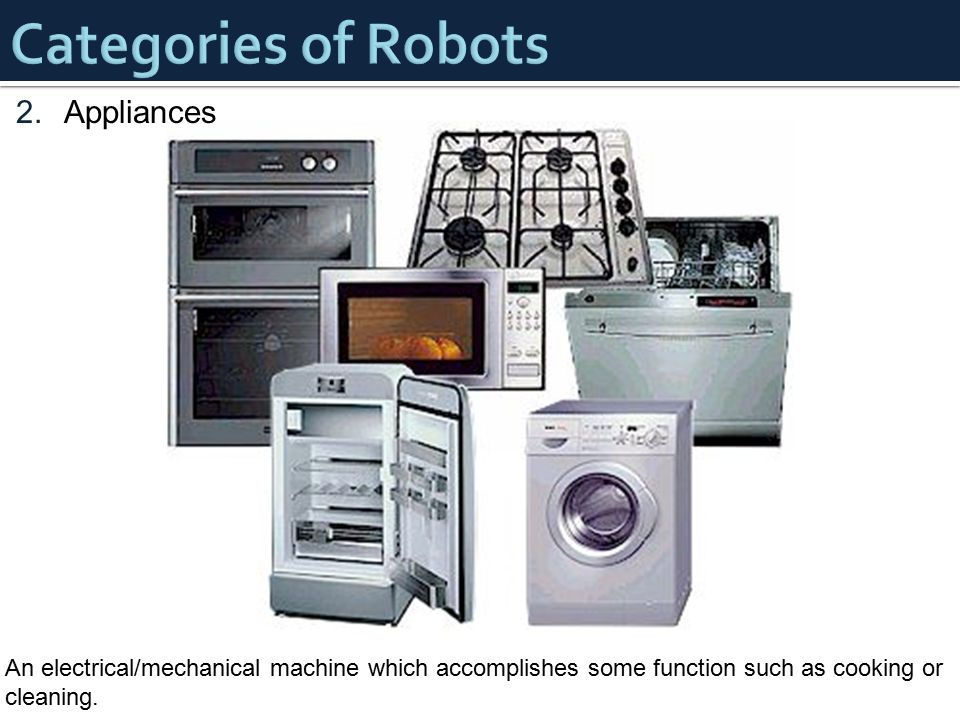 2.Appliances An electrical/mechanical machine which accomplishes some function such as cooking or cleaning.