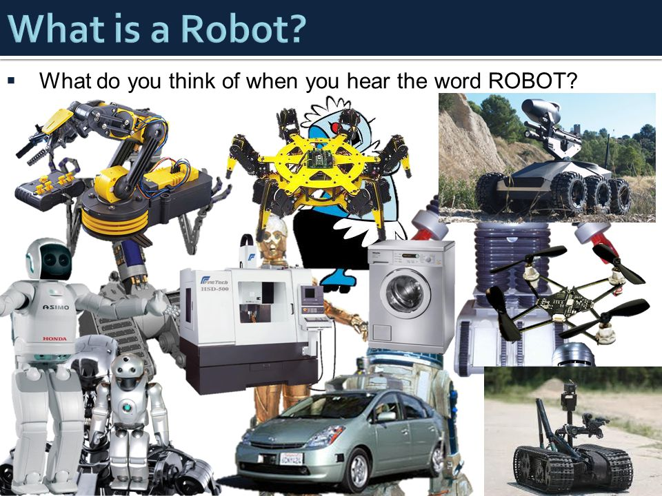  What do you think of when you hear the word ROBOT