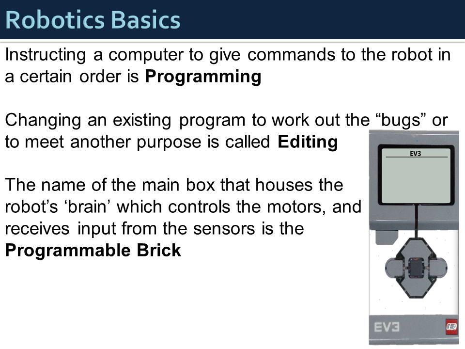 "Instructing a computer to give commands to the robot in a certain order is Programming Changing an existing program to work out the ""bugs"" or to meet"