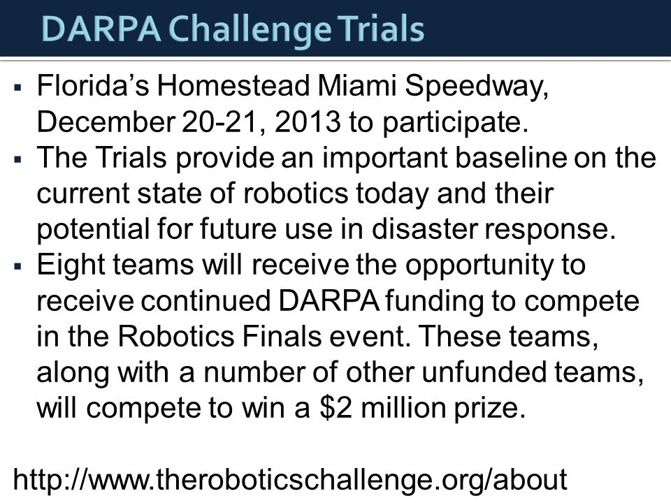  Florida's Homestead Miami Speedway, December 20-21, 2013 to participate.  The Trials provide an important baseline on the current state of robotics