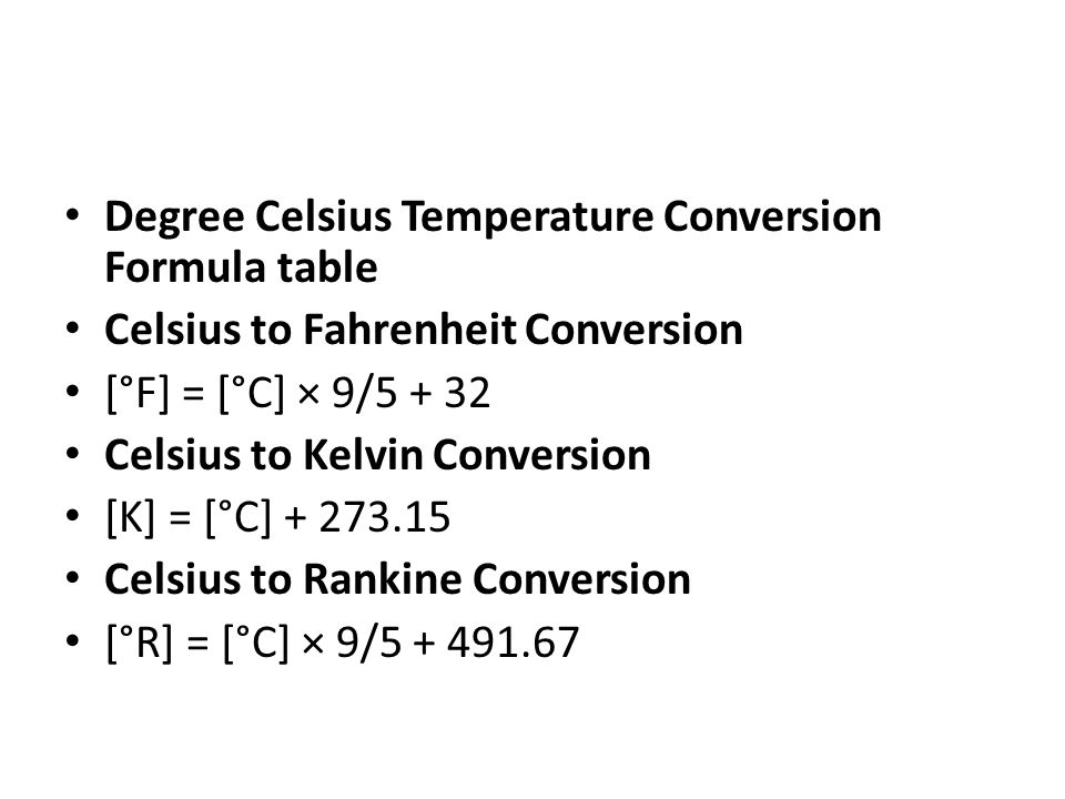 Degree Celsius Temperature Conversion Formula table Celsius to Fahrenheit Conversion [°F] = [°C] × 9/5 + 32 Celsius to Kelvin Conversion [K] = [°C] +