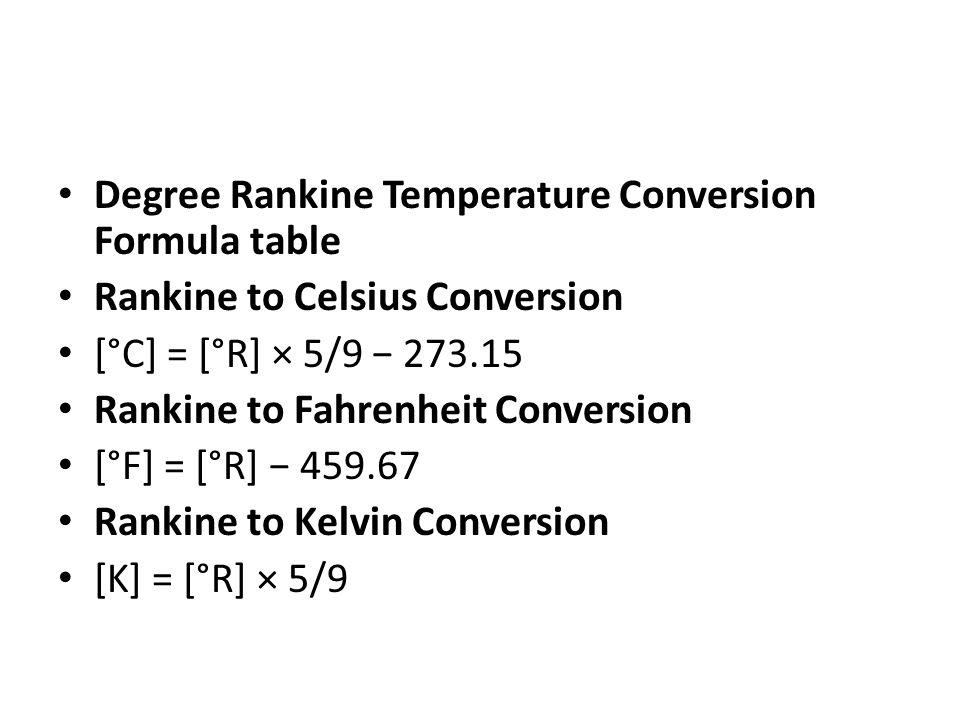 Degree Rankine Temperature Conversion Formula table Rankine to Celsius Conversion [°C] = [°R] × 5/9 − 273.15 Rankine to Fahrenheit Conversion [°F] = [
