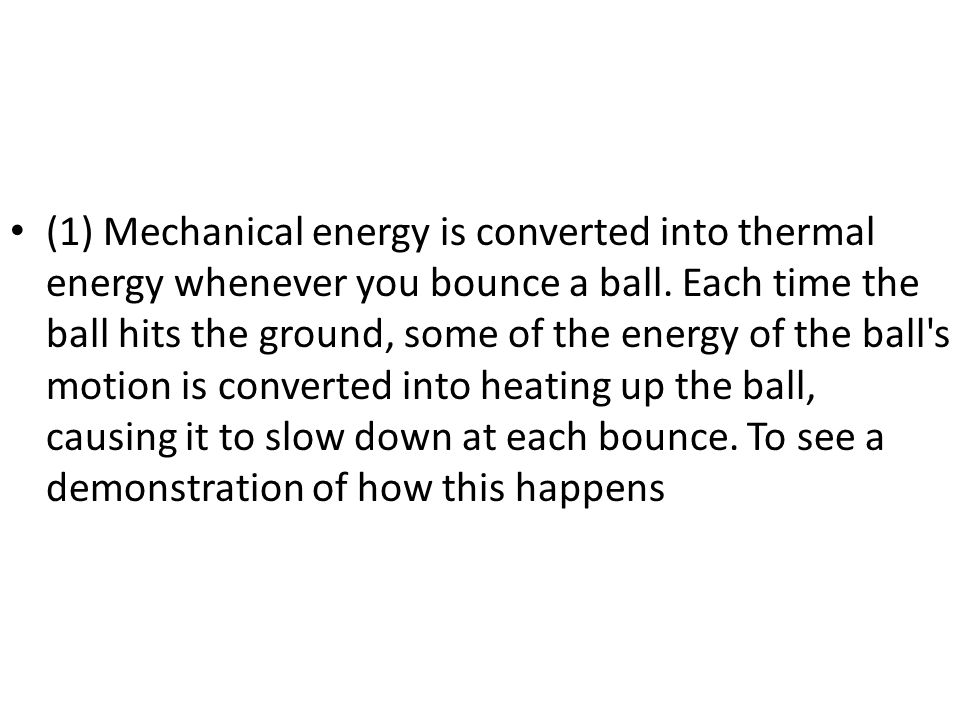 (1) Mechanical energy is converted into thermal energy whenever you bounce a ball.
