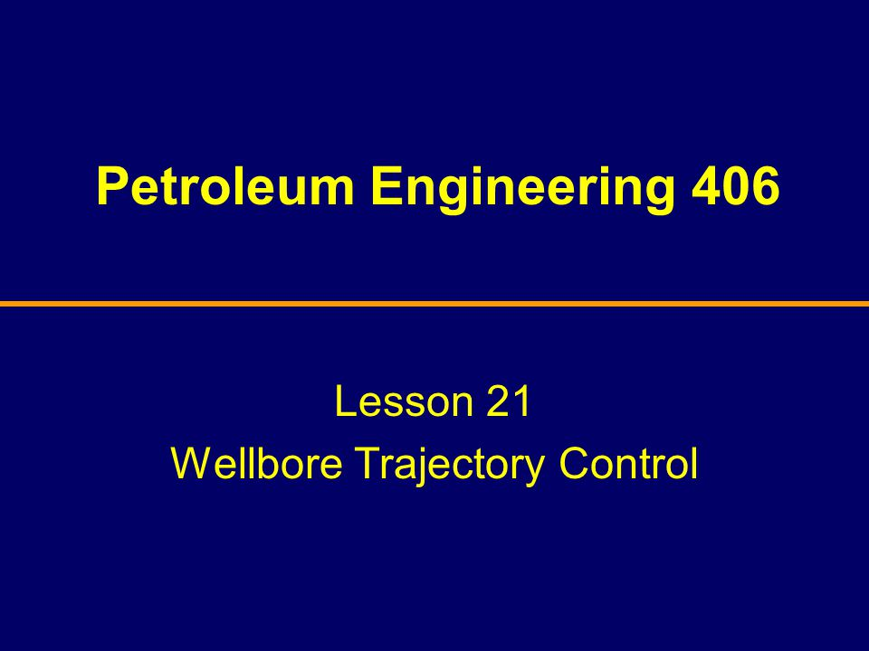 Petroleum Engineering 406 Lesson 21 Wellbore Trajectory Control