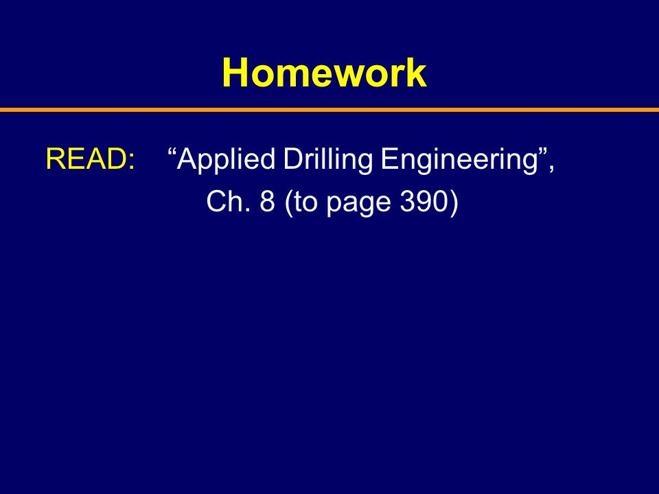 """Homework READ: """"Applied Drilling Engineering"""", Ch. 8 (to page 390)"""
