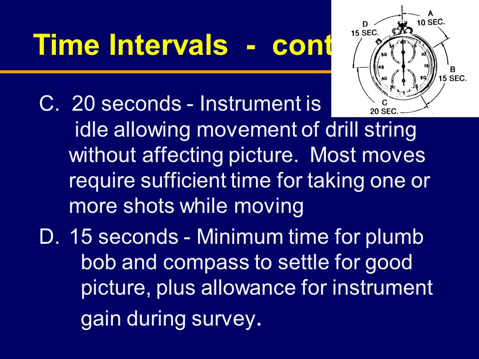 C. 20 seconds - Instrument is idle allowing movement of drill string without affecting picture. Most moves require sufficient time for taking one or m