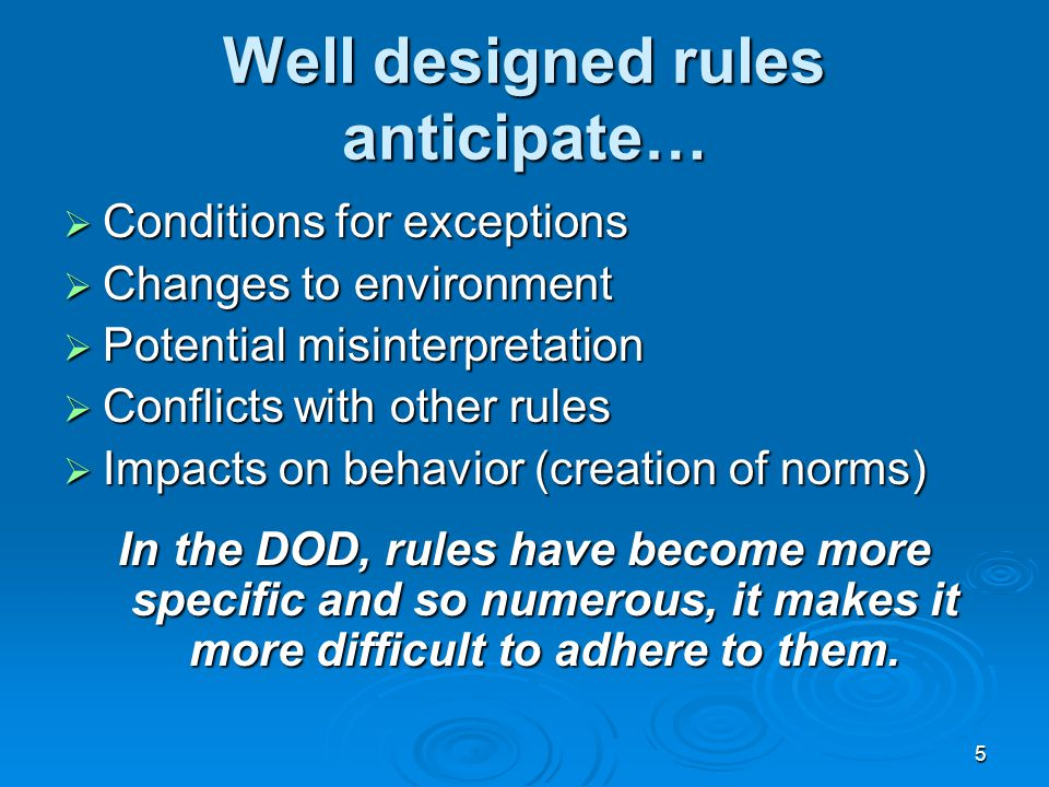 5 Well designed rules anticipate…  Conditions for exceptions  Changes to environment  Potential misinterpretation  Conflicts with other rules  Im